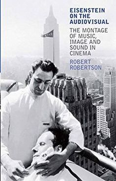 Eisenstein on the Audiovisual: The Montage of Music, Image and Sound in Cinema (KINO: The Russian Cinema Series)