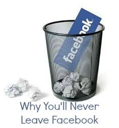 The Good, Bad, and Ugly - Why You'll Never Leave Facebook -