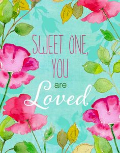 Sweet one, you are loved.
