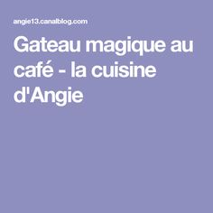 Gateau magique au café - la cuisine d'Angie