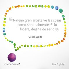 """Ningún artista ve las cosas como son realmente..."" Oscar Wilde"