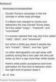 Donald Trump defines ultimate white male privilege by his behavior. And it's funny, because he's not even white, he's orange!