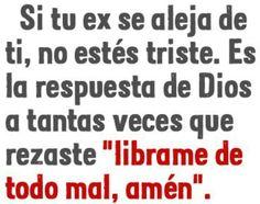 """Si alguien se aleja de ti, no estes triste. Es la respuesta de Dios q tantas veces que rezastes """"librame de todo mal, amen"""""""