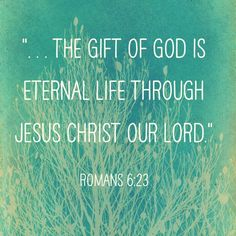 """""""The gift of God is eternal life through Jesus Christ our Lord.""""  King James…"""