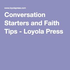 Conversation Starters and Faith Tips - Loyola Press Confirmation Sponsor, Educational Programs, Conversation Starters, Christian Living, Faith, This Or That Questions, Tips, Mad, Christian Life
