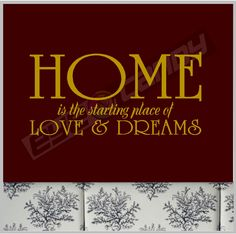 Home is the starting place of love and dreams