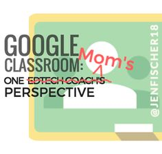 Google Classroom: One Mom's Perspective