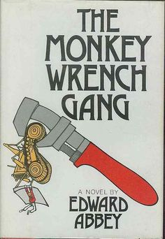 The Monkey Wrench Gang by Edward Abbey