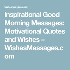 Inspirational Good Morning Messages: Motivational Quotes and Wishes – WishesMessages.com