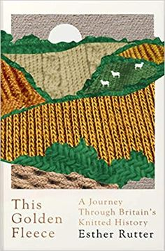 This Golden Fleece: A Journey Through Britain's Knitted History: Amazon.co.uk: Esther Rutter: 9781783784356: Books Got Books, Book Club Books, Books To Read, Love Book, This Book, Journey, Knitting Books, Latest Books, Book Photography