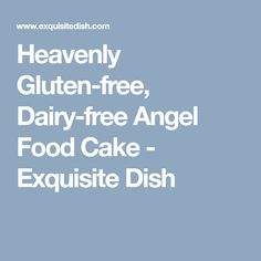 Heavenly Gluten-free, Dairy-free Angel Food Cake - Exquisite Dish
