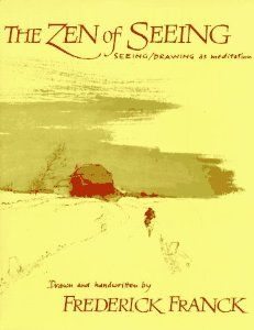 Zen of Seeing: Seeing/Drawing as Meditation: Frederick Franck: 9780394719689: Amazon.com: Books