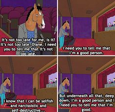 """When Bojack's desperate plea for validation from Diane struck a chord with us all. 31 Times """"Bojack Horseman"""" Got Way, Way Too Real American Cartoons, Bojack Horseman, Tv Quotes, Wise Quotes, Movie Quotes, Movies Showing, Favorite Tv Shows, Best Shows Ever, Movie Tv"""