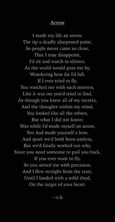 Arrow - Erin Hanson - Poet - Poetry - Poem - e. Eh Poems, Poem Quotes, Love Poems, Wisdom Quotes, True Quotes, Words Quotes, Qoutes, Sayings, Erin Hanson Poems