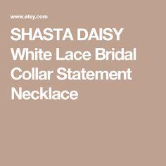 SHASTA DAISY White Lace Bridal Collar Statement Necklace