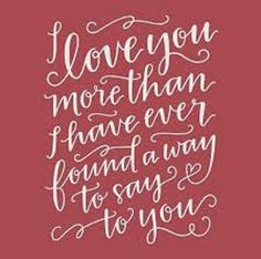 I love you more then I have ever found a way to say. Typography Letters, Hand Lettering, Typography Design, Love You More Than, I Love You, Love Poems And Quotes, Future Love, Sister Quotes, Pen And Paper