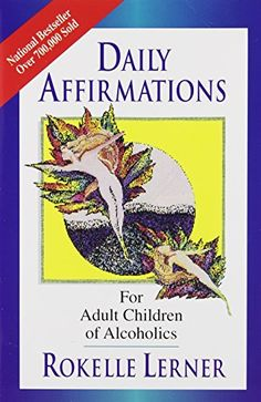 Daily Affirmations for Adult Children of Alcoholics by Rokelle Lerner http://www.amazon.com/dp/0932194273/ref=cm_sw_r_pi_dp_3EhIub1G8YAYZ