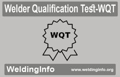 Know all about Welder Qualification Test (WQT).