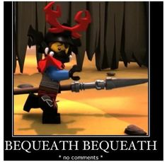 BEQUEATH BEQUEATH BEQUEATH XD oh Jay...<<< that has literally become a family joke!