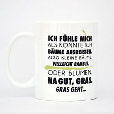 """Kaffeetasse """"Ich fühle mich als könnte ich Bäume ausreißen..."""""""