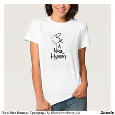 """Be a Nice Human"" Typography Design Tshirt"