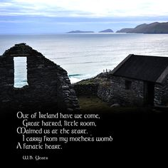 """Out of Ireland have we come, great hatred, little room, maimed us at the start. I carry from my mother's womb a fanatic heart."" —William Butler Yeats  Photo: Abandoned cottages along the coast of County Kerry, Ireland. 2012."