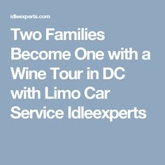 Two Families Become One with a Wine Tour in DC with Limo Car Service Idleexperts