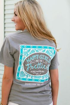 "NEW! ""Happy Girls Are The Prettiest"" -  SS Pocket - LOVE LOVE LOVE this design! Such a pretty color combination and the message is SO true!"