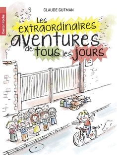 Les extraordinaires aventures de tous les jours / Claude Gutman ; Ronan Badel. Flammarion (Castor Poche), 2015