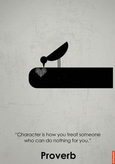 """""""Character is how you treat someone who can do nothing for you."""" #quotes #pictoquotes #goodcharacter"""