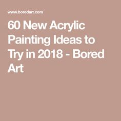 60 New Acrylic Painting Ideas to Try in 2018 - Bored Art