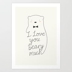 I+love+your+beary+much+Art+Print+by+Ilovedoodle+-+$25.00