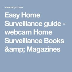 Easy Home Surveillance guide  -  webcam  Home Surveillance  Books & Magazines