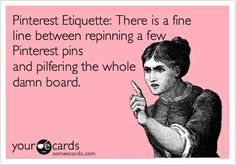 Pinterest Etiquette Tips and Guidelines..yes this is good to remember when we find something we love and get carried away. I have done it too! lol