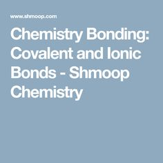 chemistry bonding covalent and ionic bonds shmoop chemistry