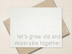 Let's grow old and miserable together | Funny Valentine's Day Card