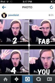 Yes, yes you are pewds... You're just too fab for me