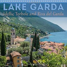 Lake Garda Idyllic Torbole and Riva del Garda 2016: Picturesque Lakeside Views and Lookouts from the Northern Part (Calvendo Places) by Melanie Viola http://www.amazon.co.uk/dp/1325115932/ref=cm_sw_r_pi_dp_0ivDwb06X5JYT