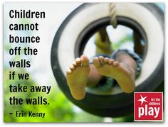 """Children cannot bounce off the walls if we take away the walls.""  #playoutdoors"