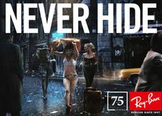Ray-Ban NEVER HIDE – 75th Anniversary Campaign     Ad Agency: Marcel, Paris