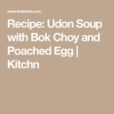 Recipe: Udon Soup with Bok Choy and Poached Egg | Kitchn