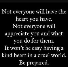 A kind heart in a cruel world..these words are so true!
