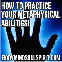 How To Practice Your Metaphysical Abilities!