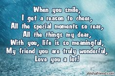When you smile , Short Friendship Poem Short Friendship Poems, Friendship Thoughts, Love You A Lot, When You Smile, First Love, Cheer, How To Memorize Things, In This Moment, Relationships