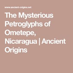 The Mysterious Petroglyphs of Ometepe, Nicaragua | Ancient Origins