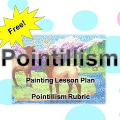 Pointillism: Painting Lesson Plan and Rubric. Pointillism is a ...