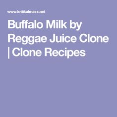 Buffalo Milk by Reggae Juice Clone | Clone Recipes