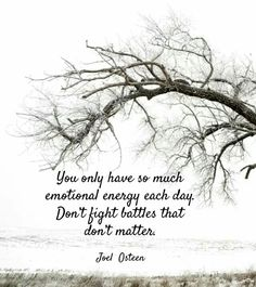 You only have so much emotional energy each day. Don't fight battles that don't matter.