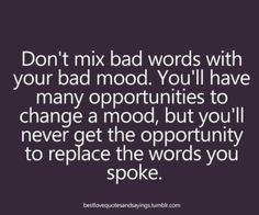#Truth..  It's always best to stay silent when you're in a bad mood. Breathe out the negativity and stay calm to avoid arguments with the people around you