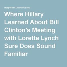 Where Hillary Learned About Bill Clinton's Meeting with Loretta Lynch Sure Does Sound Familiar